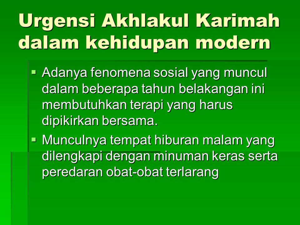 Urgensi Akhlakul Karimah dalam kehidupan modern  Adanya fenomena sosial yang muncul dalam beberapa tahun belakangan ini membutuhkan terapi yang harus dipikirkan bersama.