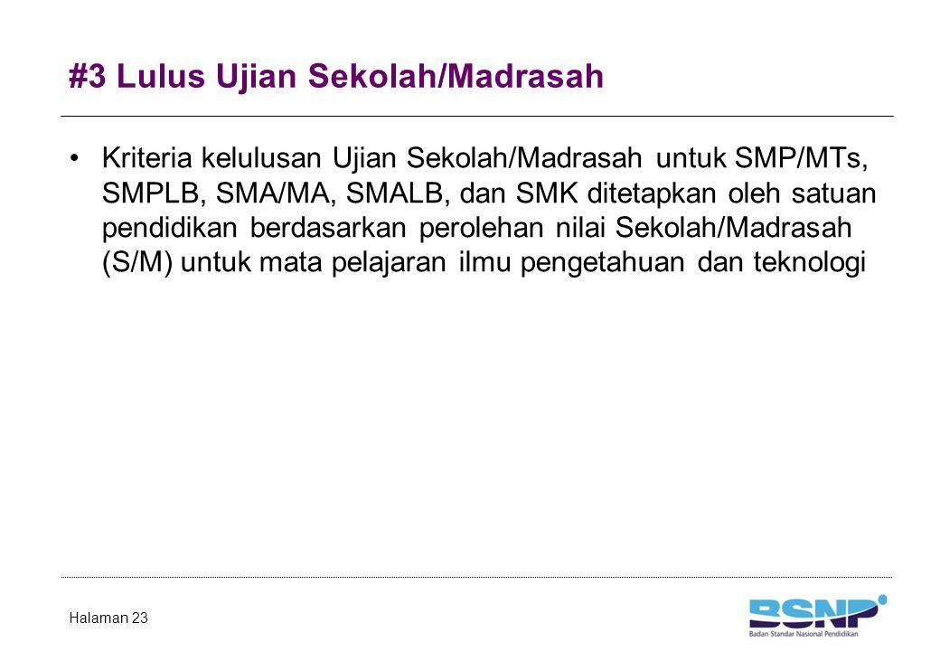 #3 Lulus Ujian Sekolah/Madrasah Kriteria kelulusan Ujian Sekolah/Madrasah untuk SMP/MTs, SMPLB, SMA/MA, SMALB, dan SMK ditetapkan oleh satuan pendidik