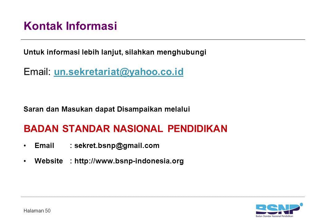 Kontak Informasi Untuk informasi lebih lanjut, silahkan menghubungi Email: un.sekretariat@yahoo.co.idun.sekretariat@yahoo.co.id Saran dan Masukan dapa