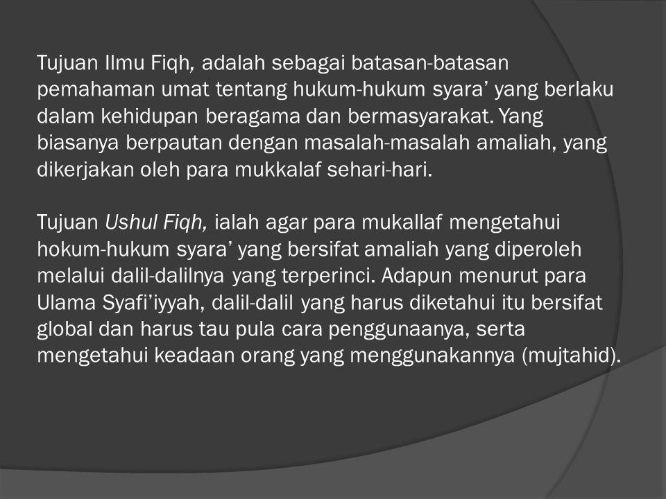 Tujuan Ilmu Fiqh, adalah sebagai batasan-batasan pemahaman umat tentang hukum-hukum syara' yang berlaku dalam kehidupan beragama dan bermasyarakat. Ya