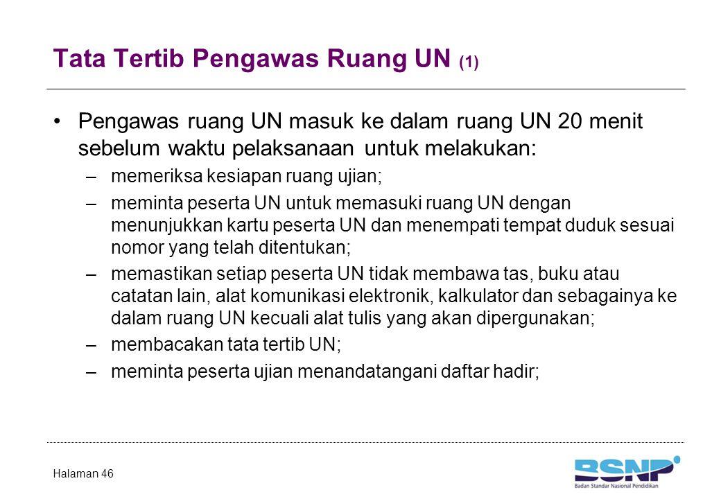 Tata Tertib Pengawas Ruang UN (1) Pengawas ruang UN masuk ke dalam ruang UN 20 menit sebelum waktu pelaksanaan untuk melakukan: –memeriksa kesiapan ru