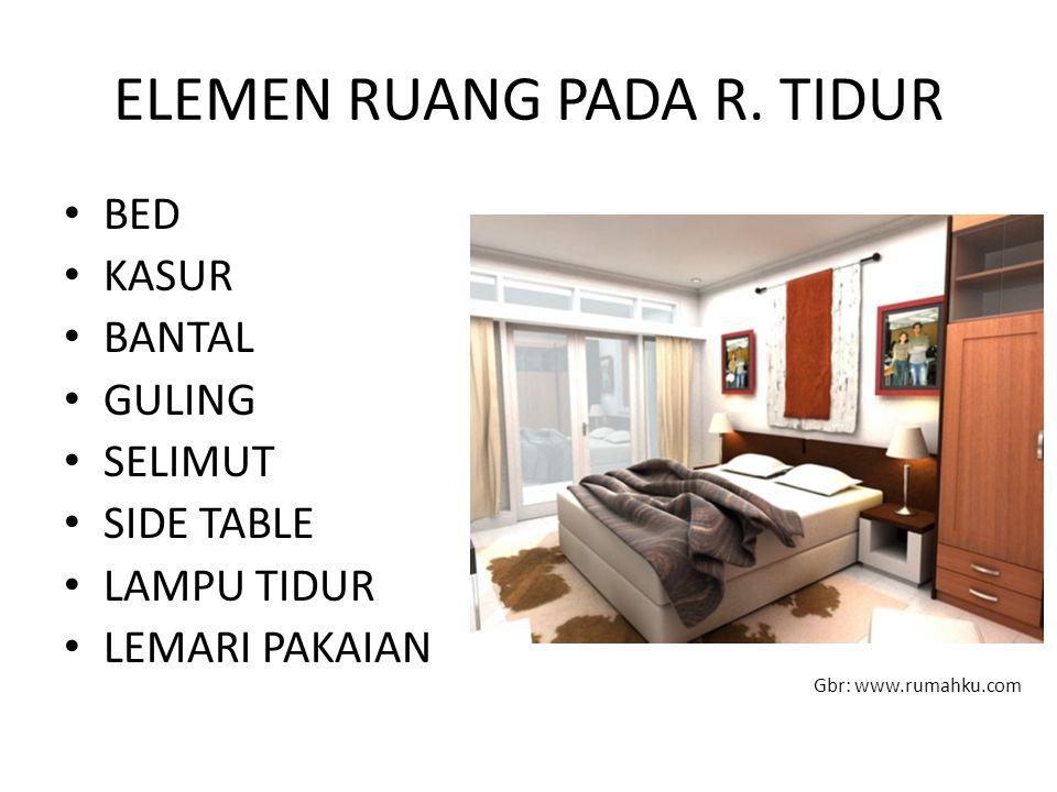 ELEMEN RUANG PADA R. TIDUR BED KASUR BANTAL GULING SELIMUT SIDE TABLE LAMPU TIDUR LEMARI PAKAIAN Gbr: www.rumahku.com