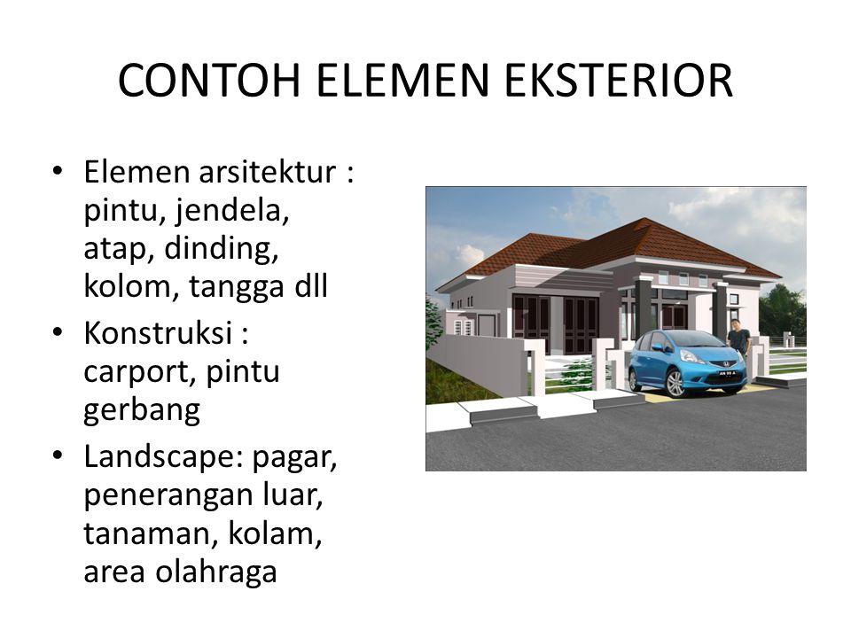 CONTOH ELEMEN EKSTERIOR Elemen arsitektur : pintu, jendela, atap, dinding, kolom, tangga dll Konstruksi : carport, pintu gerbang Landscape: pagar, pen