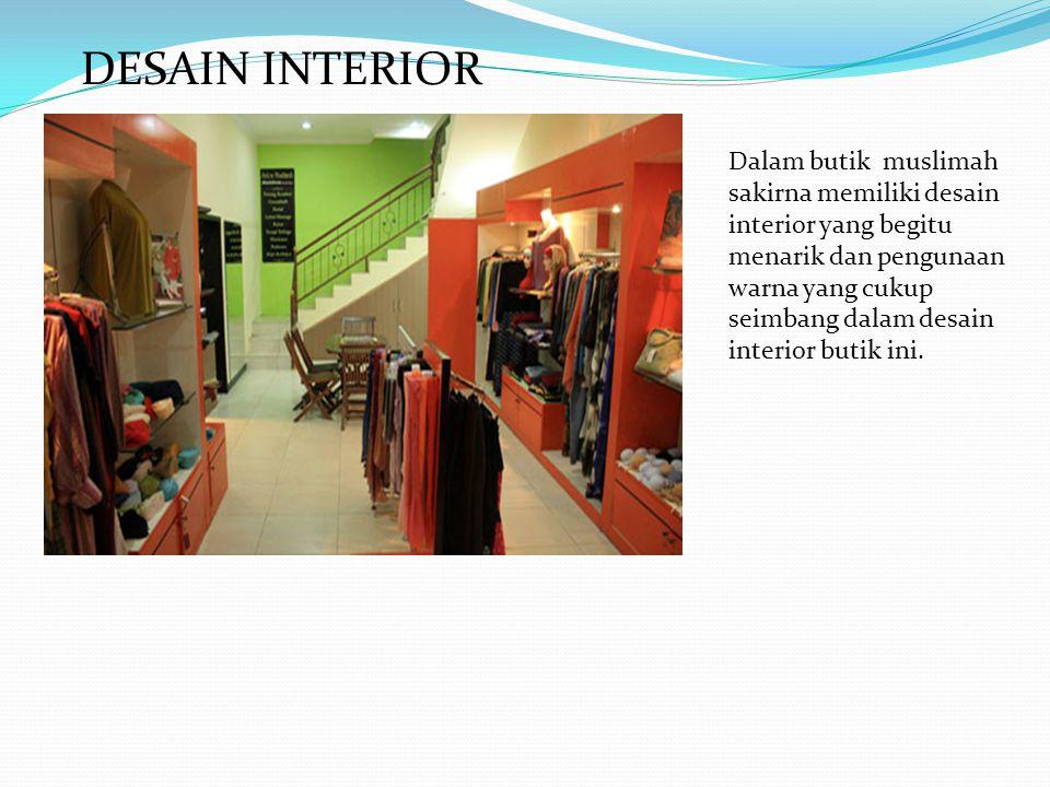 DESAIN INTERIOR Dalam butik muslimah sakirna memiliki desain interior yang begitu menarik dan pengunaan warna yang cukup seimbang dalam desain interior butik ini.