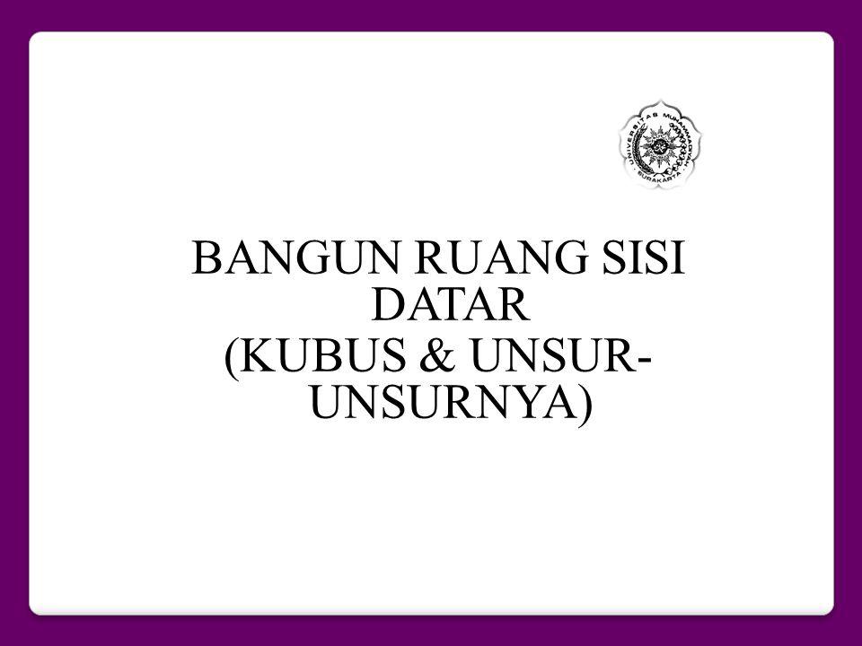 BANGUN RUANG SISI DATAR (KUBUS & UNSUR- UNSURNYA)