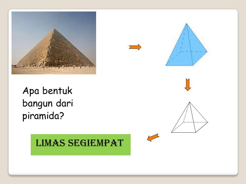 Apa bentuk bangun dari piramida? LIMAS SEGIEMPat