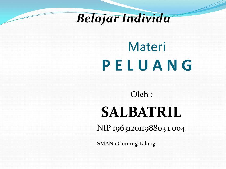 Materi P E L U A N G Oleh : SALBATRIL NIP 19631201198803 1 004 Belajar Individu SMAN 1 Gunung Talang