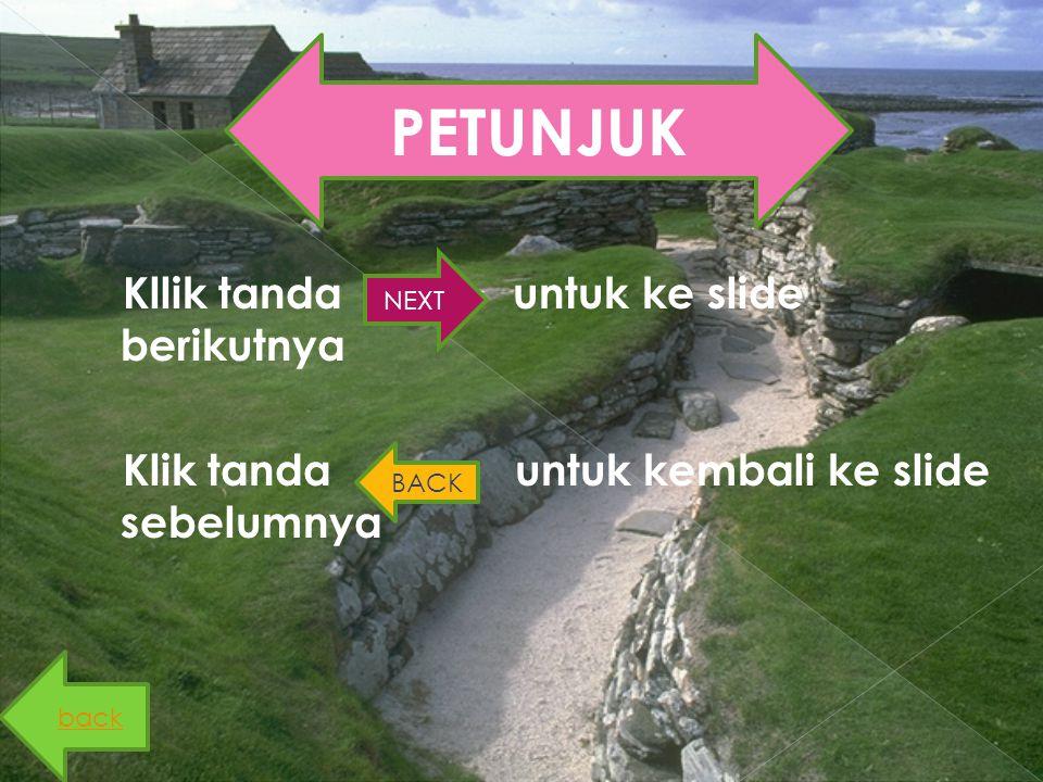 Kllik tanda untuk ke slide berikutnya Klik tanda untuk kembali ke slide sebelumnya PETUNJUK NEXT BACK back