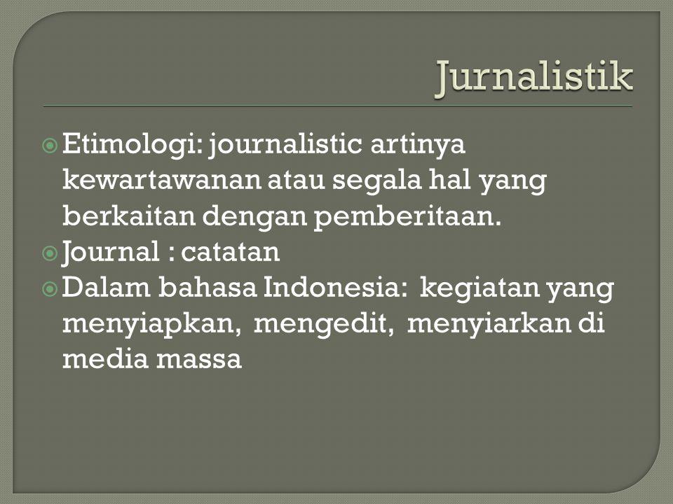  Etimologi: journalistic artinya kewartawanan atau segala hal yang berkaitan dengan pemberitaan.  Journal : catatan  Dalam bahasa Indonesia: kegiat
