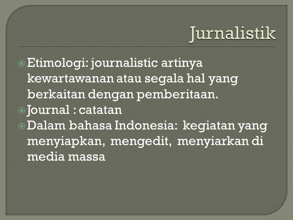  Etimologi: journalistic artinya kewartawanan atau segala hal yang berkaitan dengan pemberitaan.
