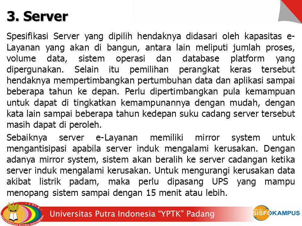3. Server Spesifikasi Server yang dipilih hendaknya didasari oleh kapasitas e- Layanan yang akan di bangun, antara lain meliputi jumlah proses, volume