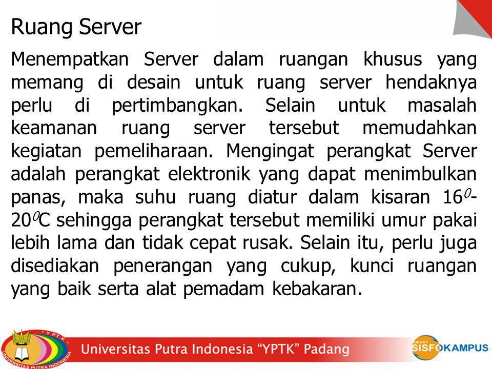 Ruang Server Menempatkan Server dalam ruangan khusus yang memang di desain untuk ruang server hendaknya perlu di pertimbangkan. Selain untuk masalah k