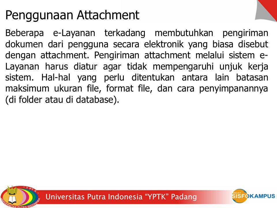 Penggunaan Attachment Beberapa e-Layanan terkadang membutuhkan pengiriman dokumen dari pengguna secara elektronik yang biasa disebut dengan attachment