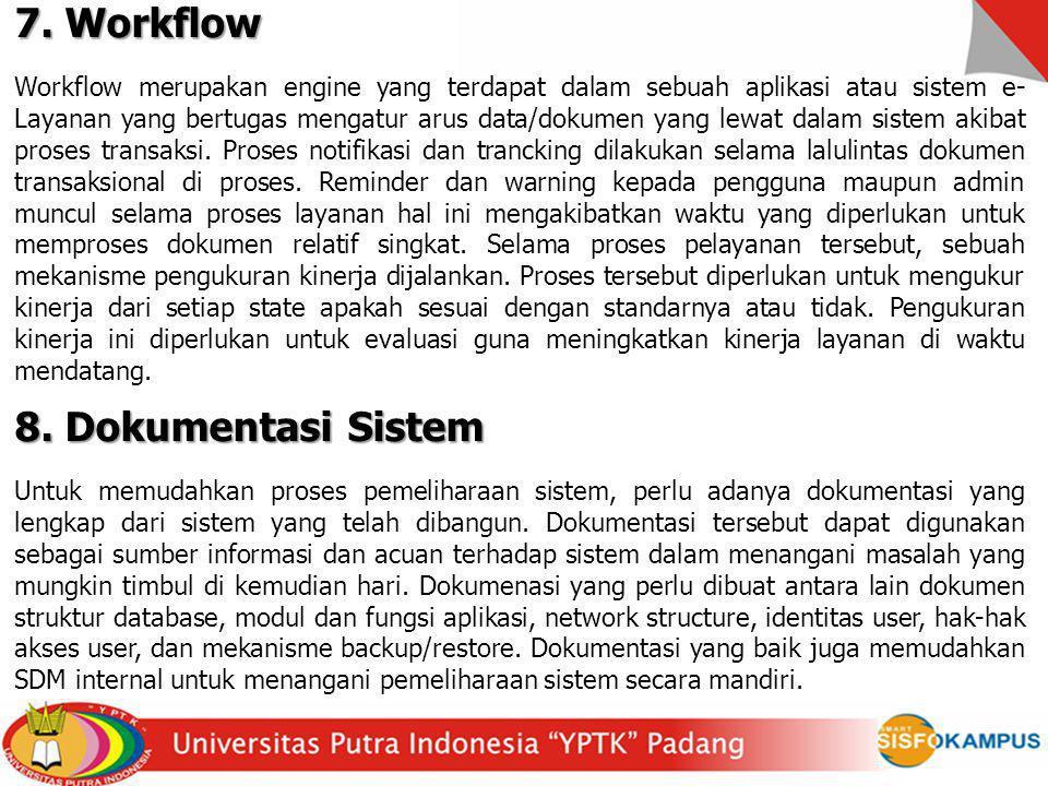 7. Workflow Workflow merupakan engine yang terdapat dalam sebuah aplikasi atau sistem e- Layanan yang bertugas mengatur arus data/dokumen yang lewat d