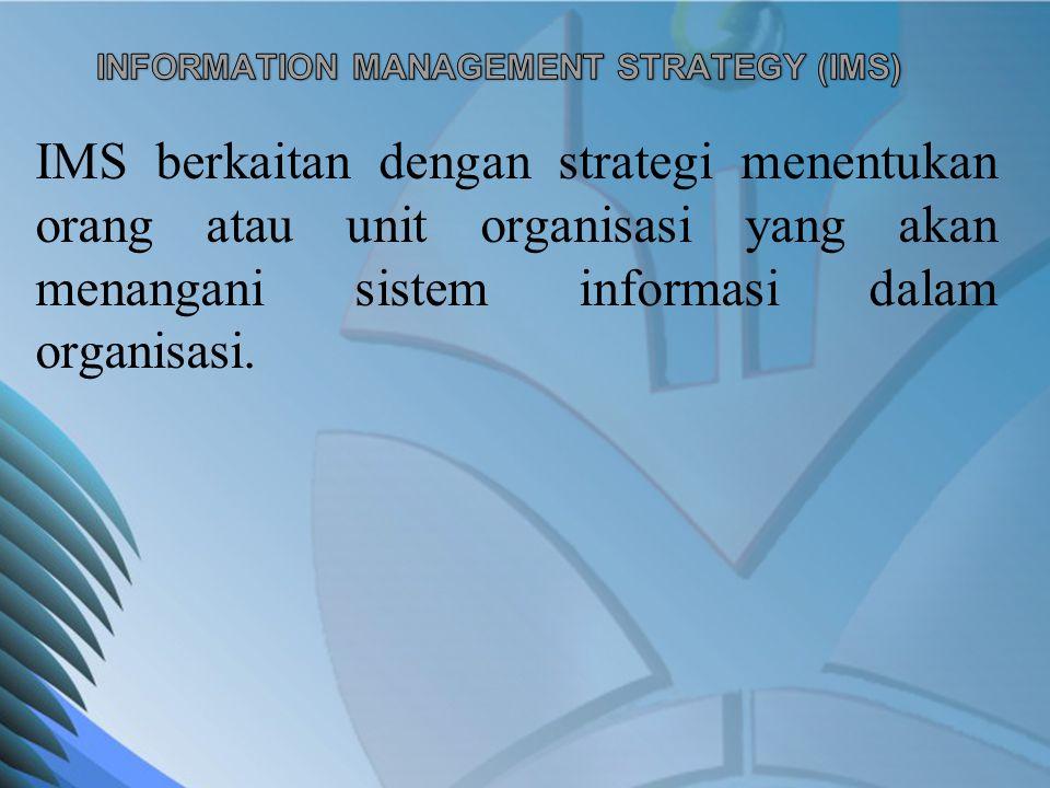 IMS berkaitan dengan strategi menentukan orang atau unit organisasi yang akan menangani sistem informasi dalam organisasi.