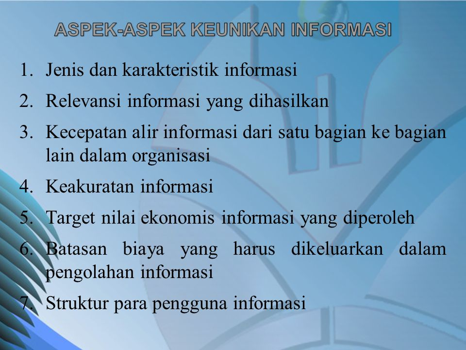 1.Jenis dan karakteristik informasi 2.Relevansi informasi yang dihasilkan 3.Kecepatan alir informasi dari satu bagian ke bagian lain dalam organisasi