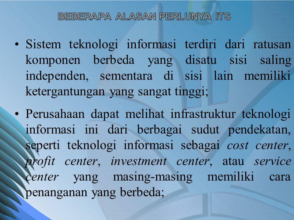 Sistem teknologi informasi terdiri dari ratusan komponen berbeda yang disatu sisi saling independen, sementara di sisi lain memiliki ketergantungan ya