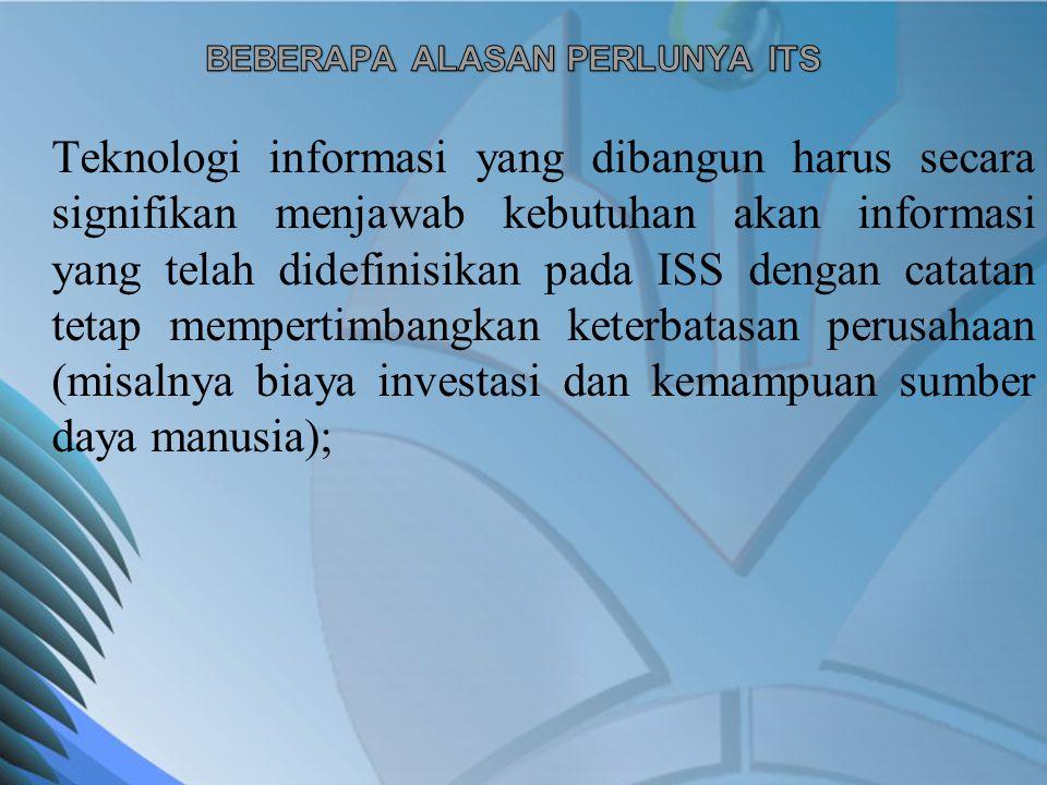 Teknologi informasi yang dibangun harus secara signifikan menjawab kebutuhan akan informasi yang telah didefinisikan pada ISS dengan catatan tetap mem