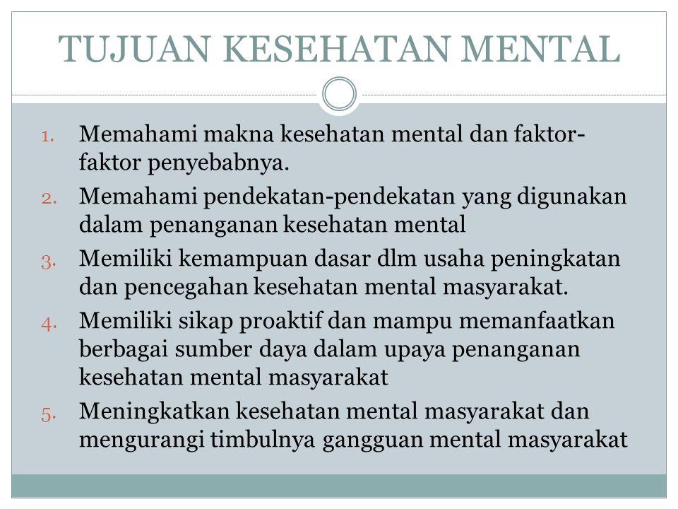 TUJUAN KESEHATAN MENTAL 1.Memahami makna kesehatan mental dan faktor- faktor penyebabnya.