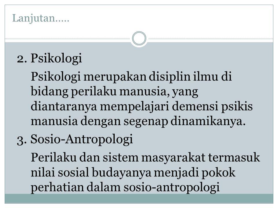 2. Psikologi Psikologi merupakan disiplin ilmu di bidang perilaku manusia, yang diantaranya mempelajari demensi psikis manusia dengan segenap dinamika