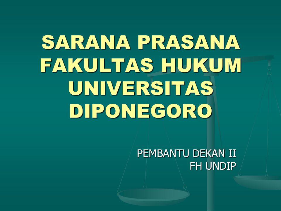 PEMBANTU DEKAN II FH UNDIP SARANA PRASANA FAKULTAS HUKUM UNIVERSITAS DIPONEGORO
