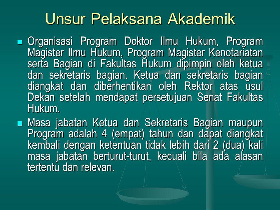Unsur Pelaksana Akademik Organisasi Program Doktor Ilmu Hukum, Program Magister Ilmu Hukum, Program Magister Kenotariatan serta Bagian di Fakultas Hukum dipimpin oleh ketua dan sekretaris bagian.