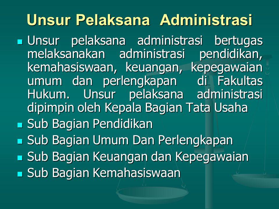 Unsur Pelaksana Administrasi Unsur pelaksana administrasi bertugas melaksanakan administrasi pendidikan, kemahasiswaan, keuangan, kepegawaian umum dan perlengkapan di Fakultas Hukum.