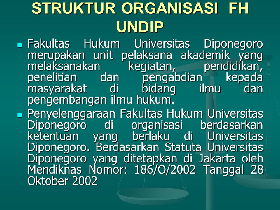 STRUKTUR ORGANISASI FH UNDIP Fakultas Hukum Universitas Diponegoro merupakan unit pelaksana akademik yang melaksanakan kegiatan, pendidikan, penelitian dan pengabdian kepada masyarakat di bidang ilmu dan pengembangan ilmu hukum.