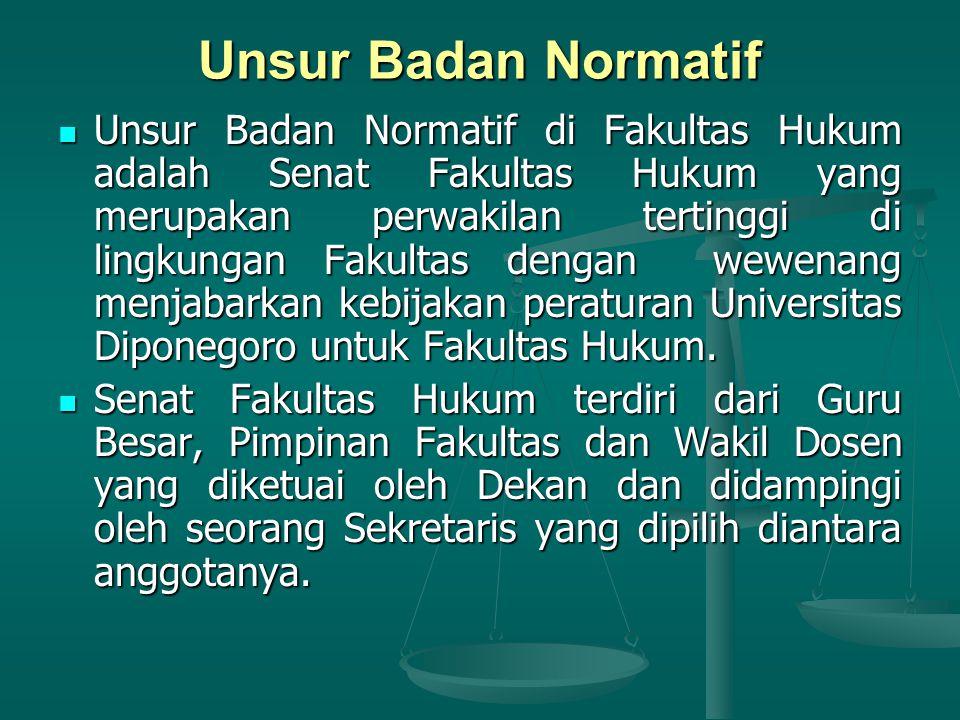 Unsur Badan Normatif Unsur Badan Normatif di Fakultas Hukum adalah Senat Fakultas Hukum yang merupakan perwakilan tertinggi di lingkungan Fakultas dengan wewenang menjabarkan kebijakan peraturan Universitas Diponegoro untuk Fakultas Hukum.