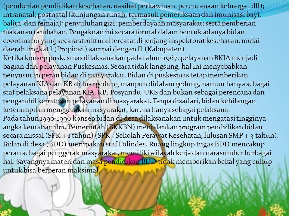 (pemberian pendidikan kesehatan, nasihat perkawinan, perencanaan keluarga, dll); intranatal; postnatal (kunjungan runah, termasuk pemeriksaan dan imun
