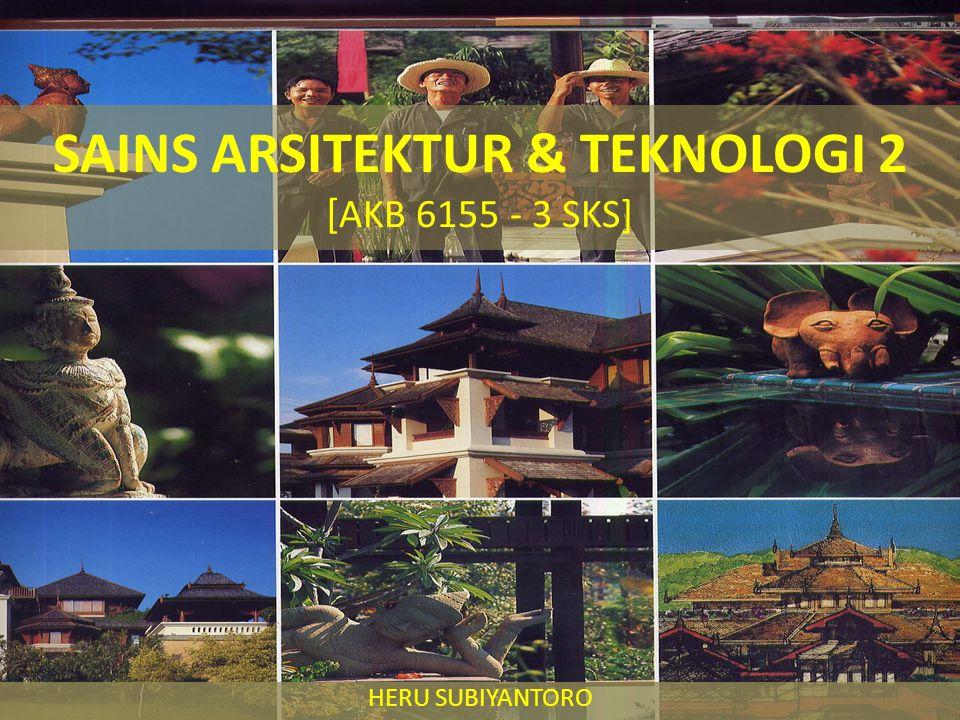 SAINS ARSITEKTUR & TEKNOLOGI 2 [ AKB 6155 - 3 SKS] HERU SUBIYANTORO