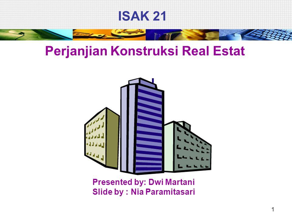 ISAK 21 Perjanjian Konstruksi Real Estat 1 Presented by: Dwi Martani Slide by : Nia Paramitasari