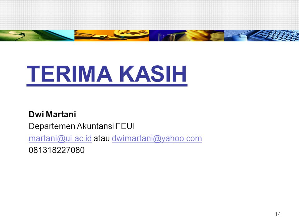 TERIMA KASIH Dwi Martani Departemen Akuntansi FEUI martani@ui.ac.idmartani@ui.ac.id atau dwimartani@yahoo.comdwimartani@yahoo.com 081318227080 14