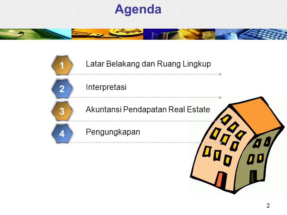 Agenda 2 Latar Belakang dan Ruang Lingkup 1 Interpretasi 2 Akuntansi Pendapatan Real Estate 3 Pengungkapan 4