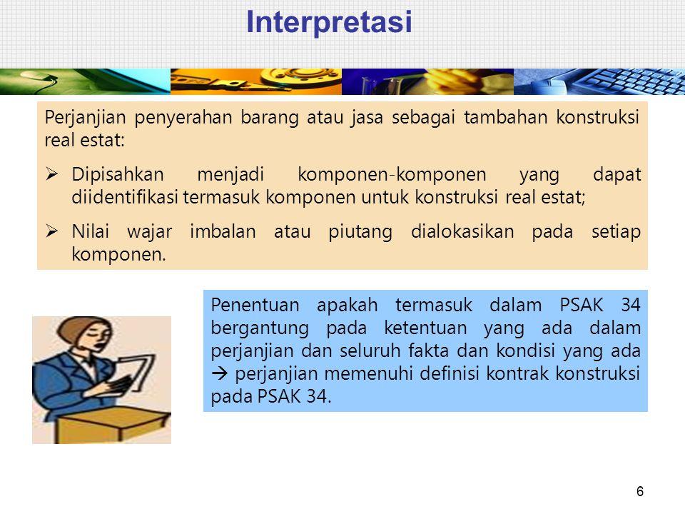 Interpretasi 6 Perjanjian penyerahan barang atau jasa sebagai tambahan konstruksi real estat:  Dipisahkan menjadi komponen-komponen yang dapat diiden