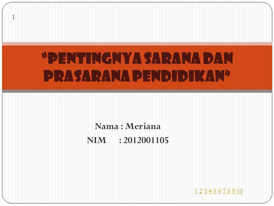 Nama : Meriana NIM : 2012001105 PENTINGNYA SARANA DAN PRASARANA PENDIDIKAN 11 2 3 4 5 6 7 8 9 102345678910 1