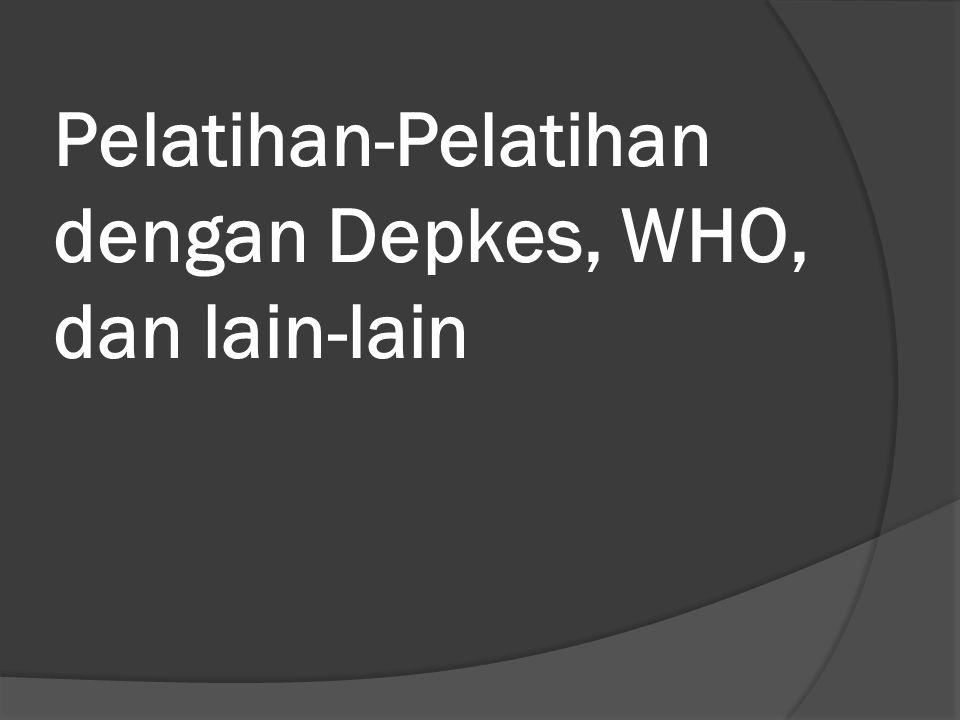 Pelatihan-Pelatihan dengan Depkes, WHO, dan lain-lain