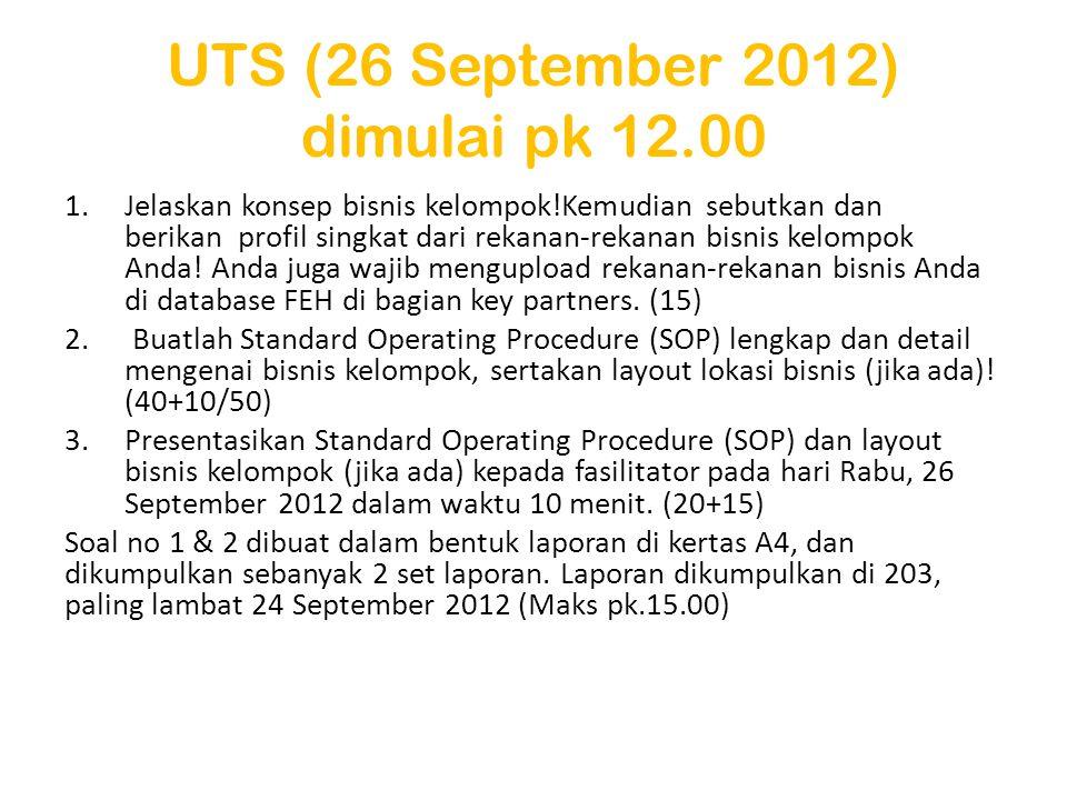 UTS (26 September 2012) dimulai pk 12.00 1.Jelaskan konsep bisnis kelompok!Kemudian sebutkan dan berikan profil singkat dari rekanan-rekanan bisnis kelompok Anda.