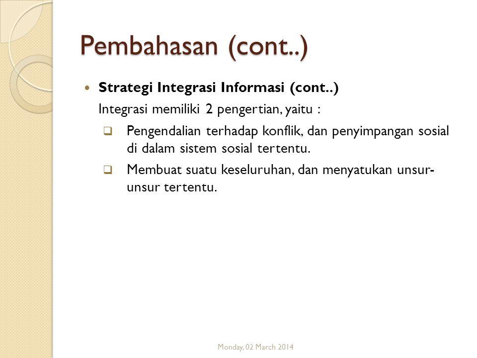 Pembahasan (cont..) Strategi Integrasi Informasi (cont..) Integrasi memiliki 2 pengertian, yaitu :  Pengendalian terhadap konflik, dan penyimpangan s