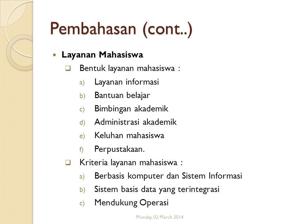 Pembahasan (cont..) Layanan Mahasiswa  Bentuk layanan mahasiswa : a) Layanan informasi b) Bantuan belajar c) Bimbingan akademik d) Administrasi akade