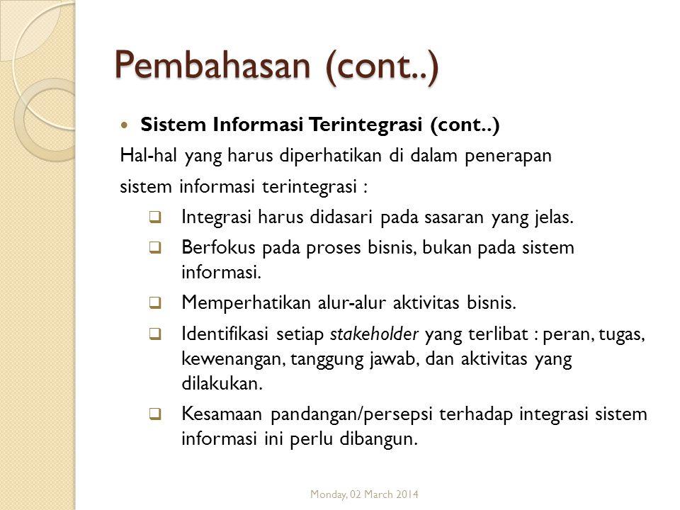 Pembahasan (cont..) Sistem Informasi Terintegrasi (cont..) Hal-hal yang harus diperhatikan di dalam penerapan sistem informasi terintegrasi :  Integr