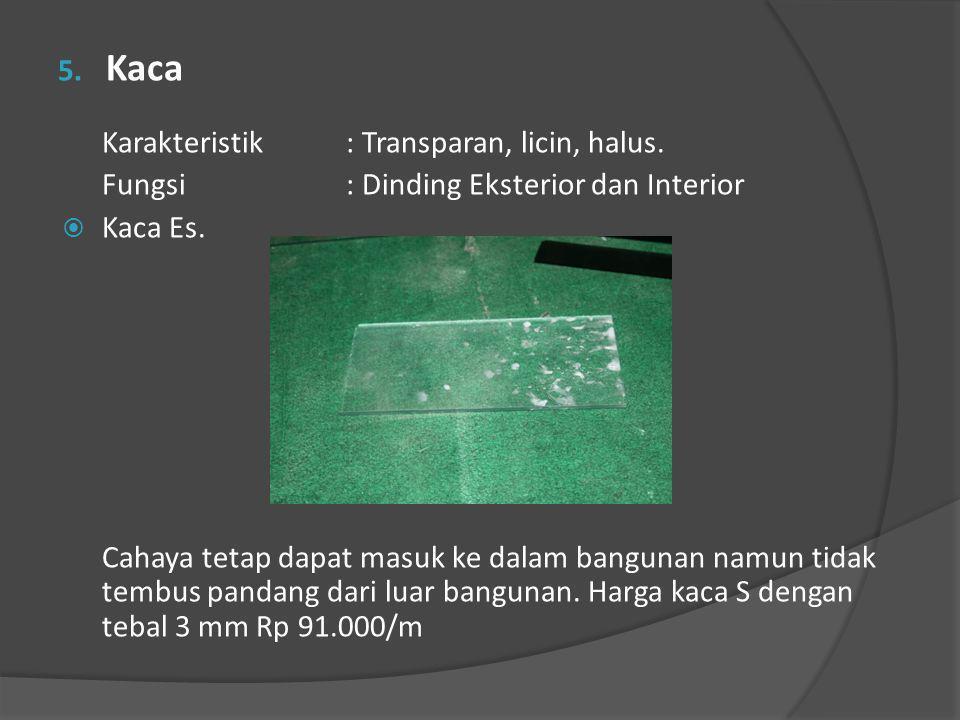 5. Kaca Karakteristik: Transparan, licin, halus. Fungsi: Dinding Eksterior dan Interior  Kaca Es. Cahaya tetap dapat masuk ke dalam bangunan namun ti