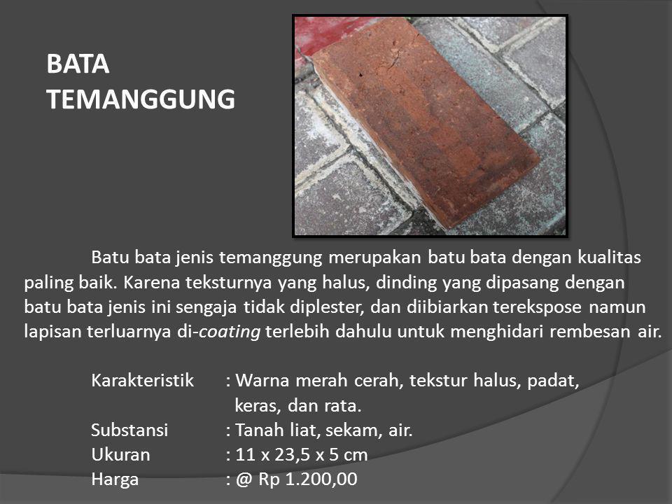 Batu bata jenis temanggung merupakan batu bata dengan kualitas paling baik. Karena teksturnya yang halus, dinding yang dipasang dengan batu bata jenis