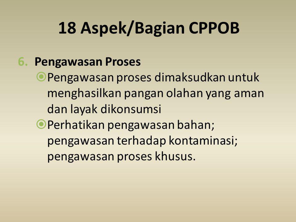 18 Aspek/Bagian CPPOB 5.Bahan  Bahan yang dimaksud adalah bahan baku, bahan tambahan, bahan penolong, air, dan BTP  Perhatikan persyaratan bahan dan