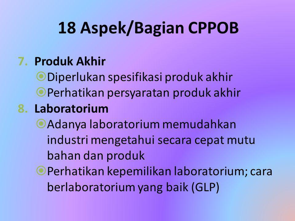 18 Aspek/Bagian CPPOB 6.Pengawasan Proses  Pengawasan proses dimaksudkan untuk menghasilkan pangan olahan yang aman dan layak dikonsumsi  Perhatikan