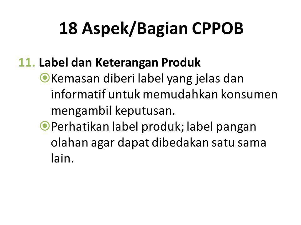 18 Aspek/Bagian CPPOB 10.Pengemas  Penggunaan pengemas yang memenuhi syarat akan mempertahankan mutu dan melindungi produk terhadap pengaruh dari lua