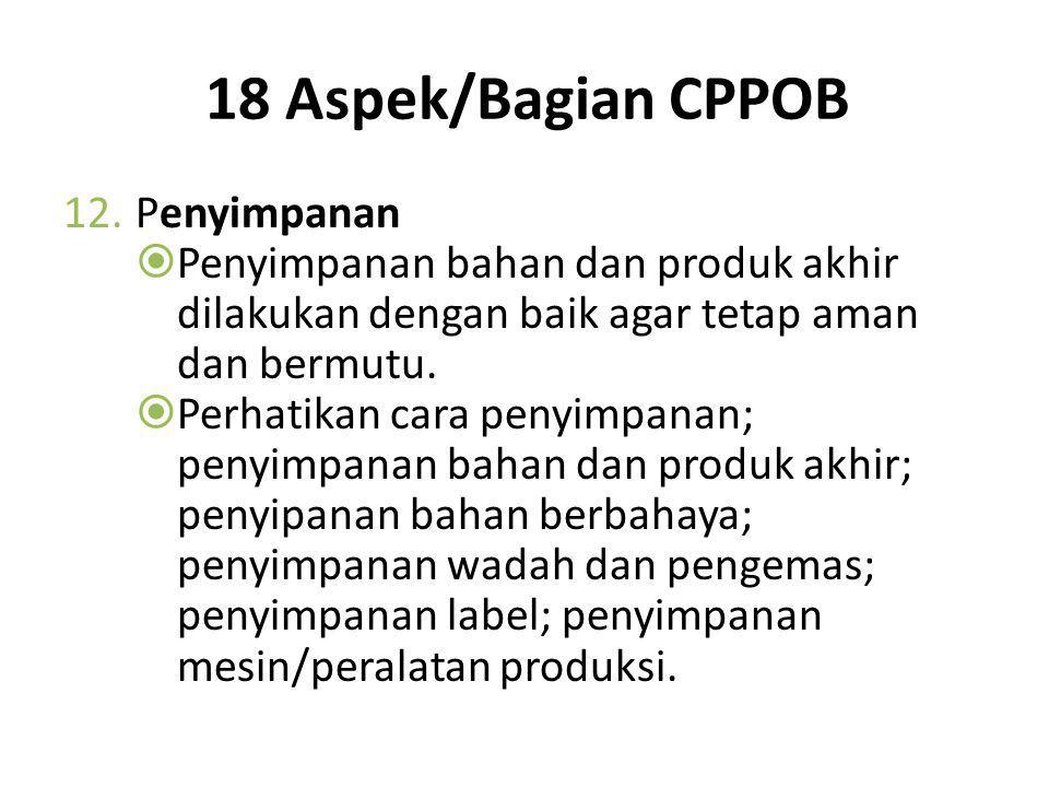 18 Aspek/Bagian CPPOB 11.Label dan Keterangan Produk  Kemasan diberi label yang jelas dan informatif untuk memudahkan konsumen mengambil keputusan. 