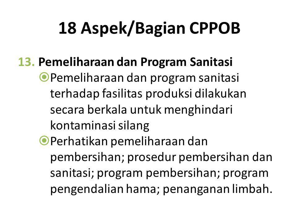 18 Aspek/Bagian CPPOB 12.Penyimpanan  Penyimpanan bahan dan produk akhir dilakukan dengan baik agar tetap aman dan bermutu.  Perhatikan cara penyimp