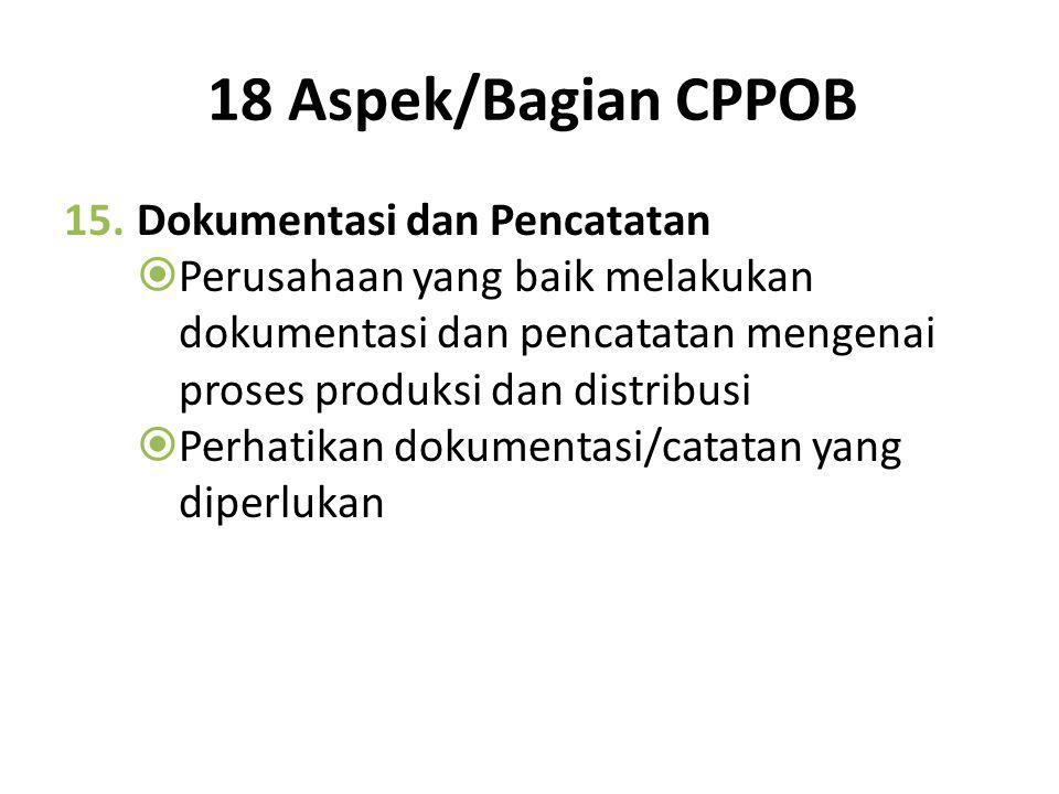 18 Aspek/Bagian CPPOB 14.Pengangkutan  Pengangkutan produk akhir membutuhkan pengawasan untuk menghindari kesalahan yang mengakibatkan kerusakan dan
