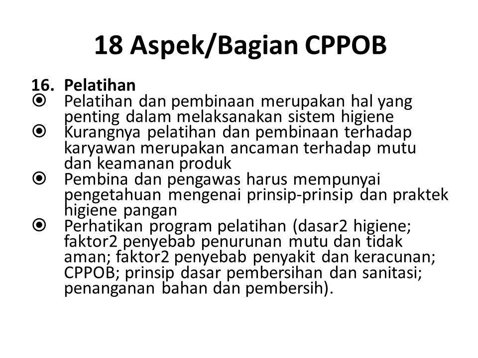 18 Aspek/Bagian CPPOB 15.Dokumentasi dan Pencatatan  Perusahaan yang baik melakukan dokumentasi dan pencatatan mengenai proses produksi dan distribus